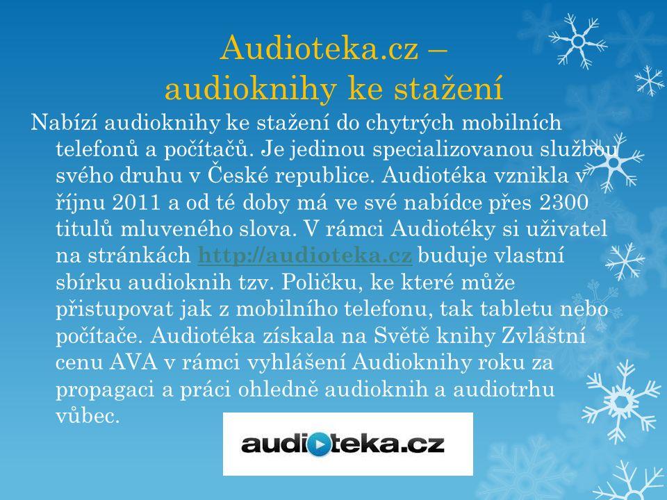 Audioteka.cz – audioknihy ke stažení Nabízí audioknihy ke stažení do chytrých mobilních telefonů a počítačů. Je jedinou specializovanou službou svého