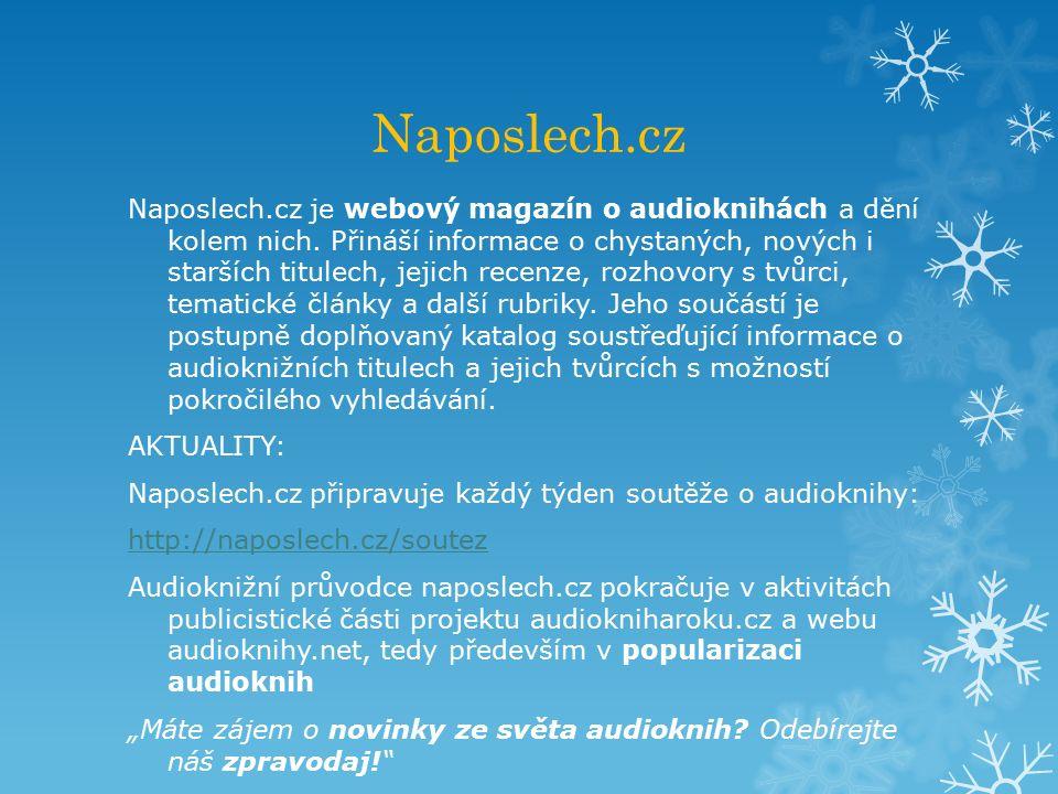 Naposlech.cz Naposlech.cz je webový magazín o audioknihách a dění kolem nich. Přináší informace o chystaných, nových i starších titulech, jejich recen