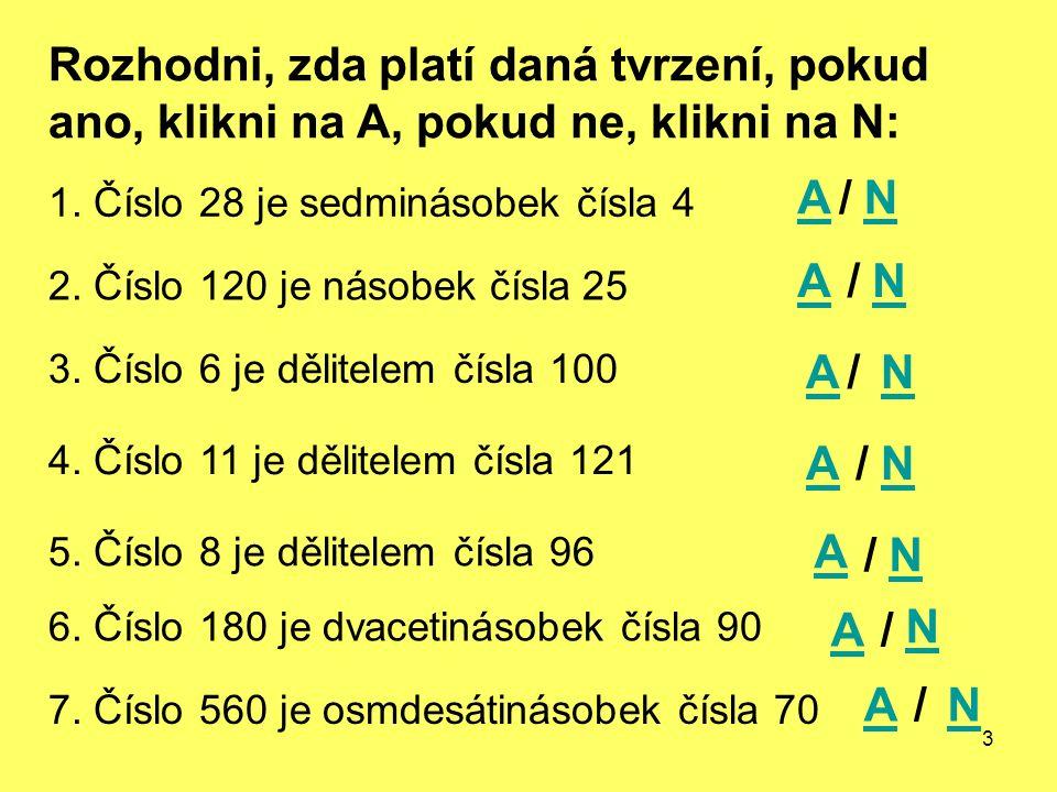 3 Rozhodni, zda platí daná tvrzení, pokud ano, klikni na A, pokud ne, klikni na N: 1. Číslo 28 je sedminásobek čísla 4 2. Číslo 120 je násobek čísla 2