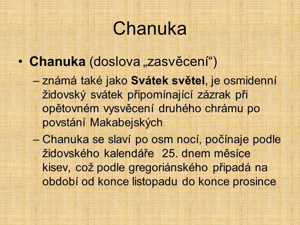 """Chanuka Chanuka (doslova """"zasvěcení ) –známá také jako Svátek světel, je osmidenní židovský svátek připomínající zázrak při opětovném vysvěcení druhého chrámu po povstání Makabejských –Chanuka se slaví po osm nocí, počínaje podle židovského kalendáře 25."""
