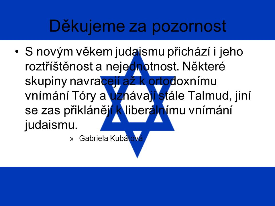 Děkujeme za pozornost S novým věkem judaismu přichází i jeho roztříštěnost a nejednotnost.