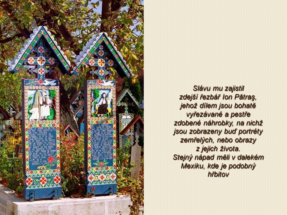 Vesničku Săpânţa by nikdo neznal, nebýt zdejšího velmi neobvyklého hřbitova, který je díky svým unikátním náhrobkům nazývaný Veselý hřbitov