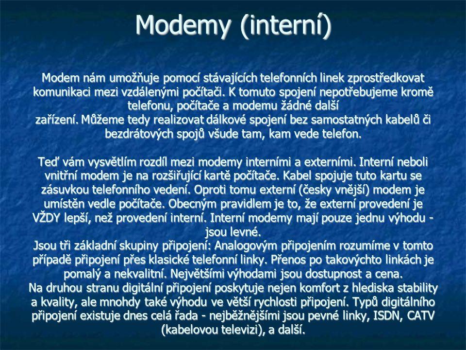 Modemy (interní) Modem nám umožňuje pomocí stávajících telefonních linek zprostředkovat komunikaci mezi vzdálenými počítači.