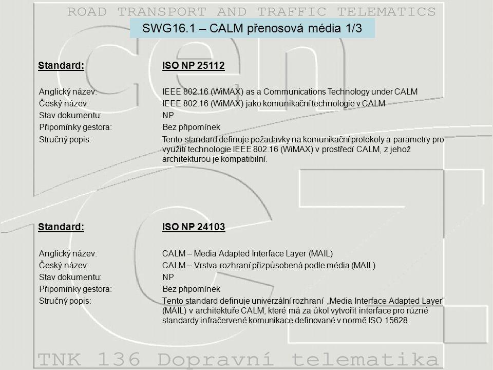 """SWG16.1 – CALM přenosová média 1/3 Standard: ISO NP 24103 Anglický název:CALM – Media Adapted Interface Layer (MAIL) Český název:CALM – Vrstva rozhraní přizpůsobená podle média (MAIL) Stav dokumentu:NP Připomínky gestora:Bez připomínek Stručný popis:Tento standard definuje univerzální rozhraní """"Media Interface Adapted Layer (MAIL) v architektuře CALM, které má za úkol vytvořit interface pro různé standardy infračervené komunikace definované v normě ISO 15628."""