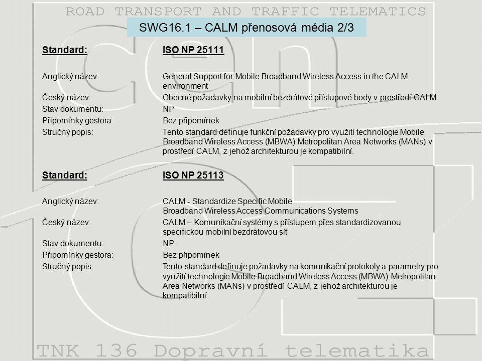 Standard: ISO NP 25111 Anglický název:General Support for Mobile Broadband Wireless Access in the CALM environment Český název:Obecné požadavky na mobilní bezdrátové přístupové body v prostředí CALM Stav dokumentu:NP Připomínky gestora:Bez připomínek Stručný popis:Tento standard definuje funkční požadavky pro využití technologie Mobile Broadband Wireless Access (MBWA) Metropolitan Area Networks (MANs) v prostředí CALM, z jehož architekturou je kompatibilní.