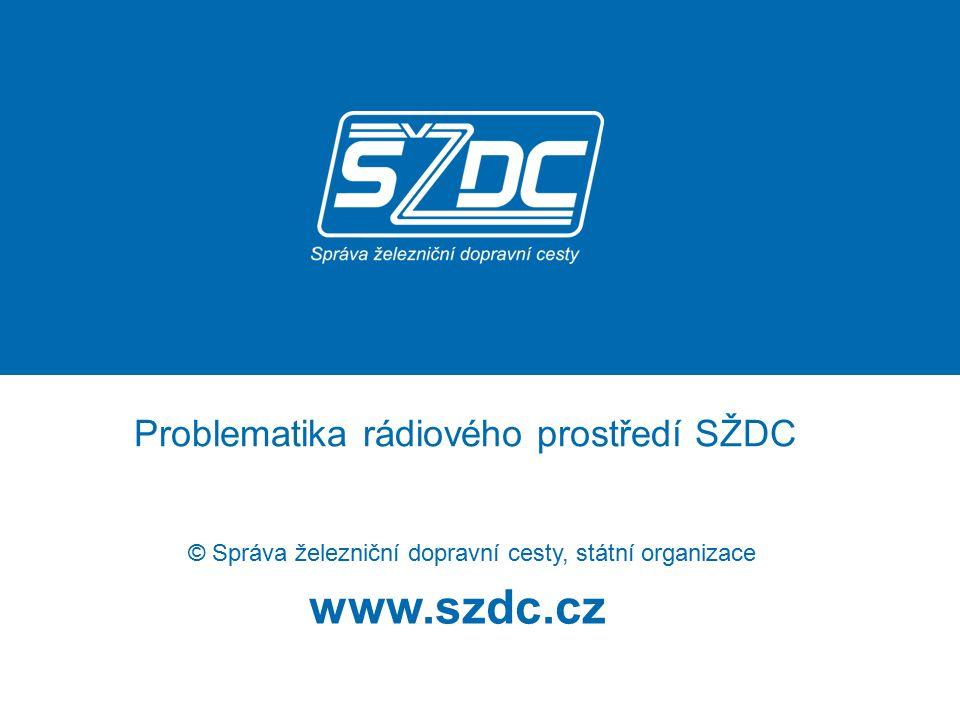 www.szdc.cz © Správa železniční dopravní cesty, státní organizace Problematika rádiového prostředí SŽDC
