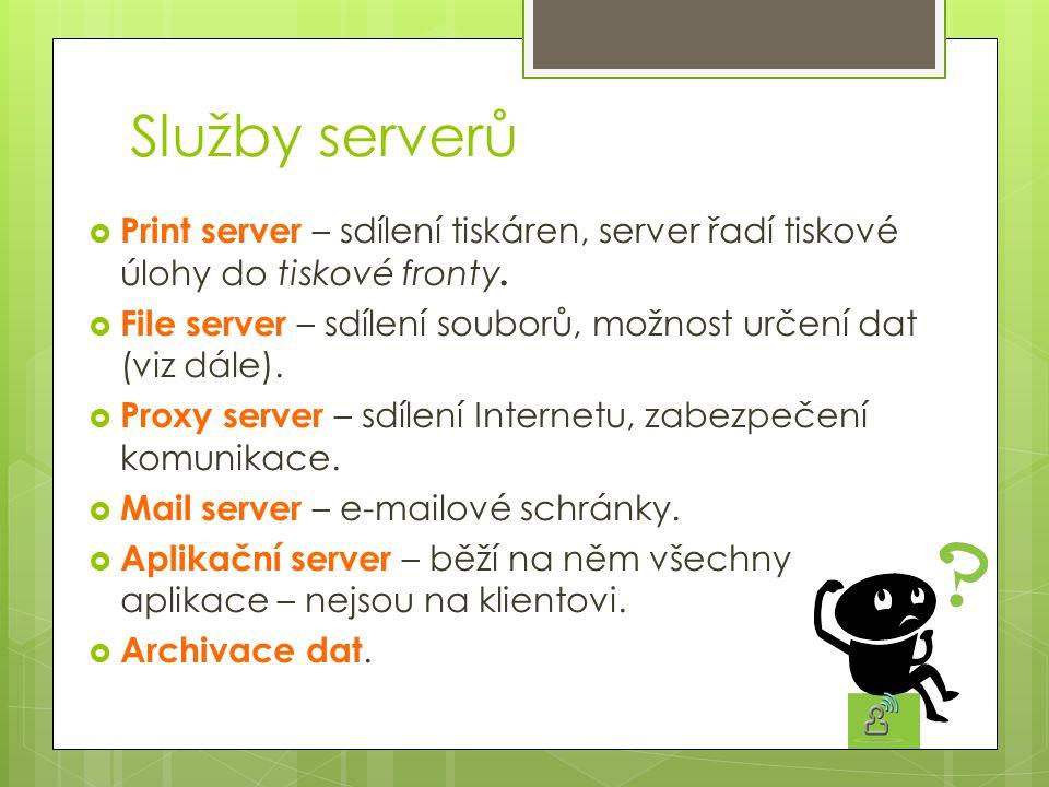 Služby serverů  Print server – sdílení tiskáren, server řadí tiskové úlohy do tiskové fronty.  File server – sdílení souborů, možnost určení dat (vi