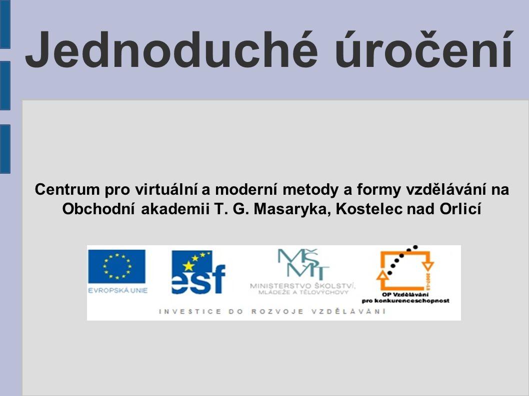 Jednoduché úročení Centrum pro virtuální a moderní metody a formy vzdělávání na Obchodní akademii T.