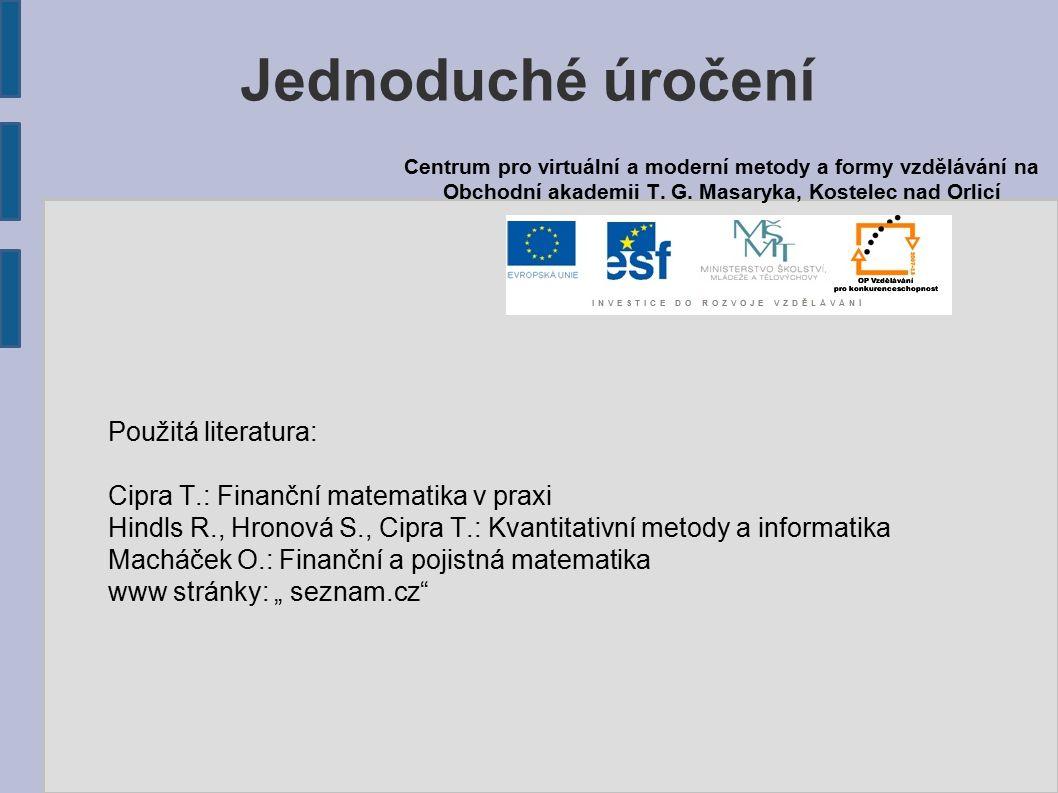Jednoduché úročení Použitá literatura: Cipra T.: Finanční matematika v praxi Hindls R., Hronová S., Cipra T.: Kvantitativní metody a informatika Machá