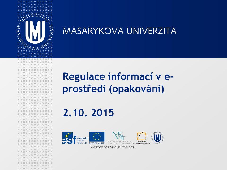 Regulace informací v e- prostředí (opakování) 2.10. 2015