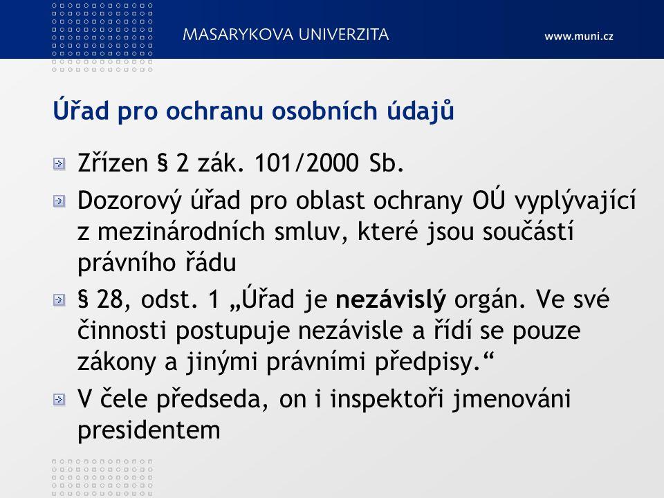 Úřad pro ochranu osobních údajů Zřízen § 2 zák. 101/2000 Sb.