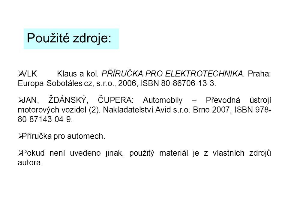 Použité zdroje:  VLK Klaus a kol. PŘÍRUČKA PRO ELEKTROTECHNIKA. Praha: Europa-Sobotáles cz, s.r.o., 2006, ISBN 80-86706-13-3.  JAN, ŽDÁNSKÝ, ČUPERA: