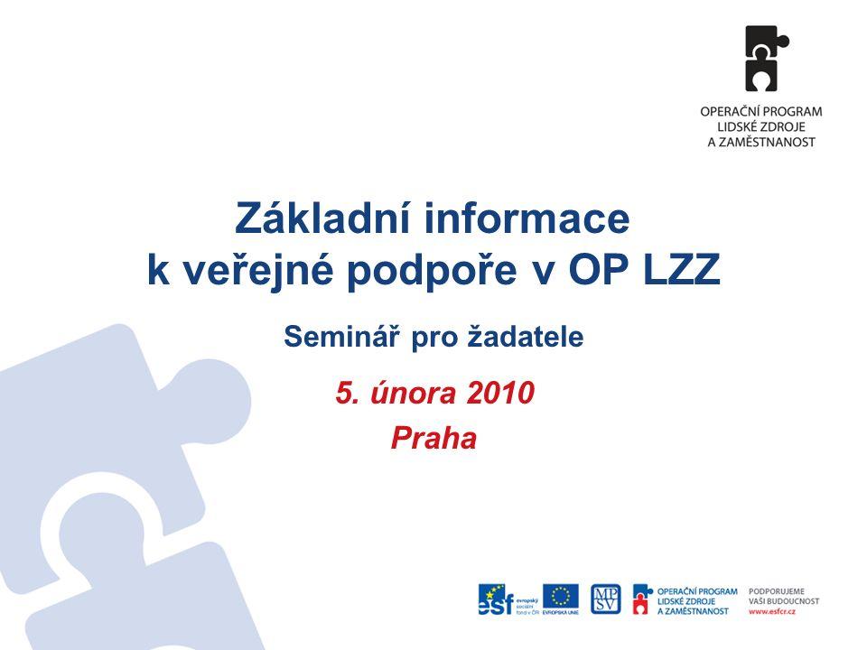 Základní informace k veřejné podpoře v OP LZZ Seminář pro žadatele 5. února 2010 Praha
