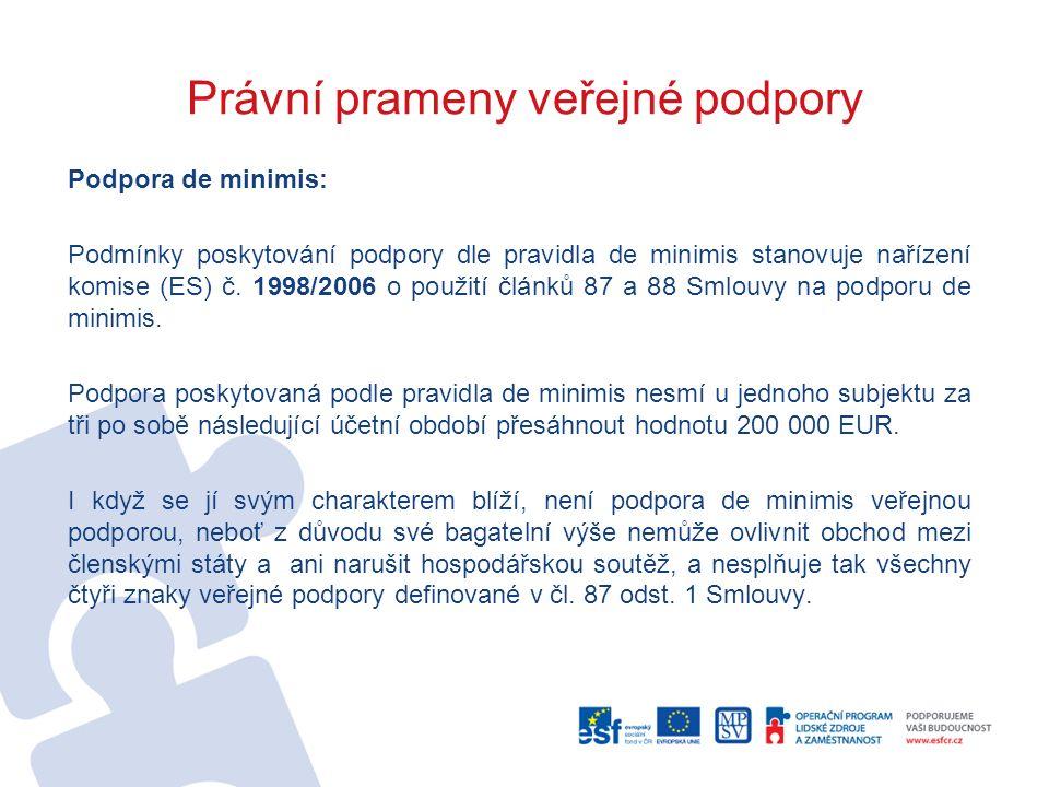 Právní prameny veřejné podpory Podpora de minimis: Podmínky poskytování podpory dle pravidla de minimis stanovuje nařízení komise (ES) č.