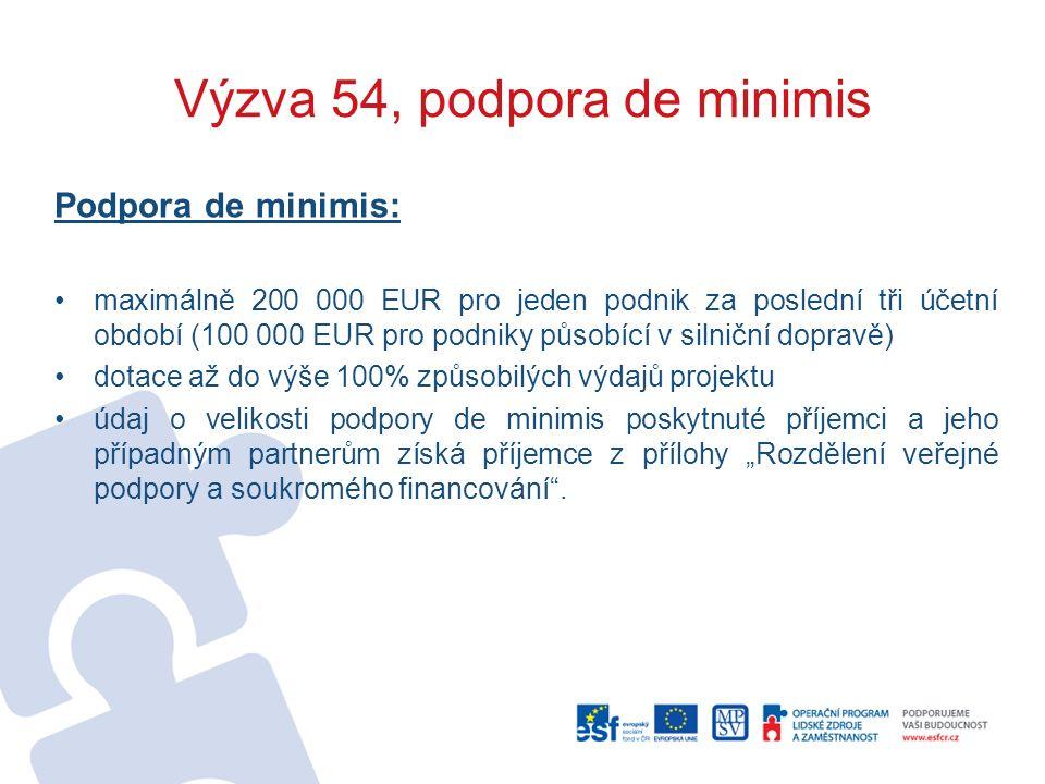 """Výzva 54, podpora de minimis Podpora de minimis: maximálně 200 000 EUR pro jeden podnik za poslední tři účetní období (100 000 EUR pro podniky působící v silniční dopravě) dotace až do výše 100% způsobilých výdajů projektu údaj o velikosti podpory de minimis poskytnuté příjemci a jeho případným partnerům získá příjemce z přílohy """"Rozdělení veřejné podpory a soukromého financování ."""