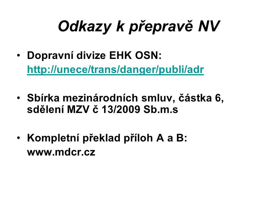 Odkazy k přepravě NV Dopravní divize EHK OSN: http://unece/trans/danger/publi/adr Sbírka mezinárodních smluv, částka 6, sdělení MZV č 13/2009 Sb.m.s K