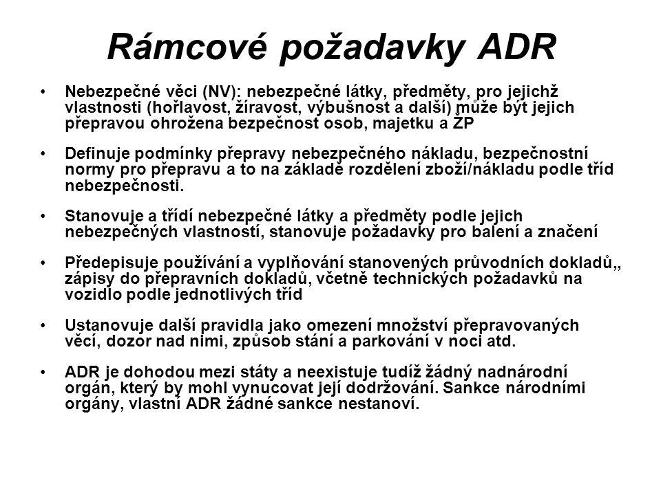 Rámcové požadavky ADR Nebezpečné věci (NV): nebezpečné látky, předměty, pro jejichž vlastnosti (hořlavost, žíravost, výbušnost a další) může být jejic