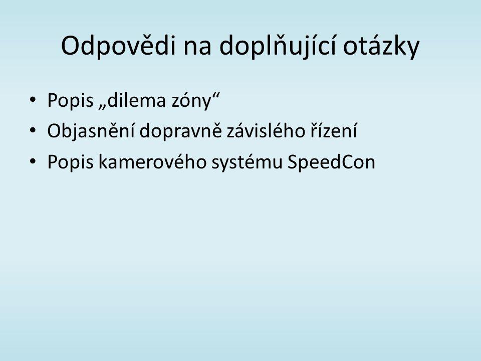 """Odpovědi na doplňující otázky Popis """"dilema zóny Objasnění dopravně závislého řízení Popis kamerového systému SpeedCon"""