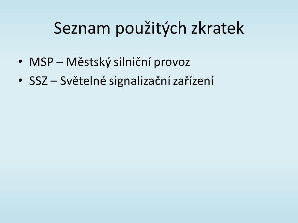 Seznam použitých zkratek MSP – Městský silniční provoz SSZ – Světelné signalizační zařízení