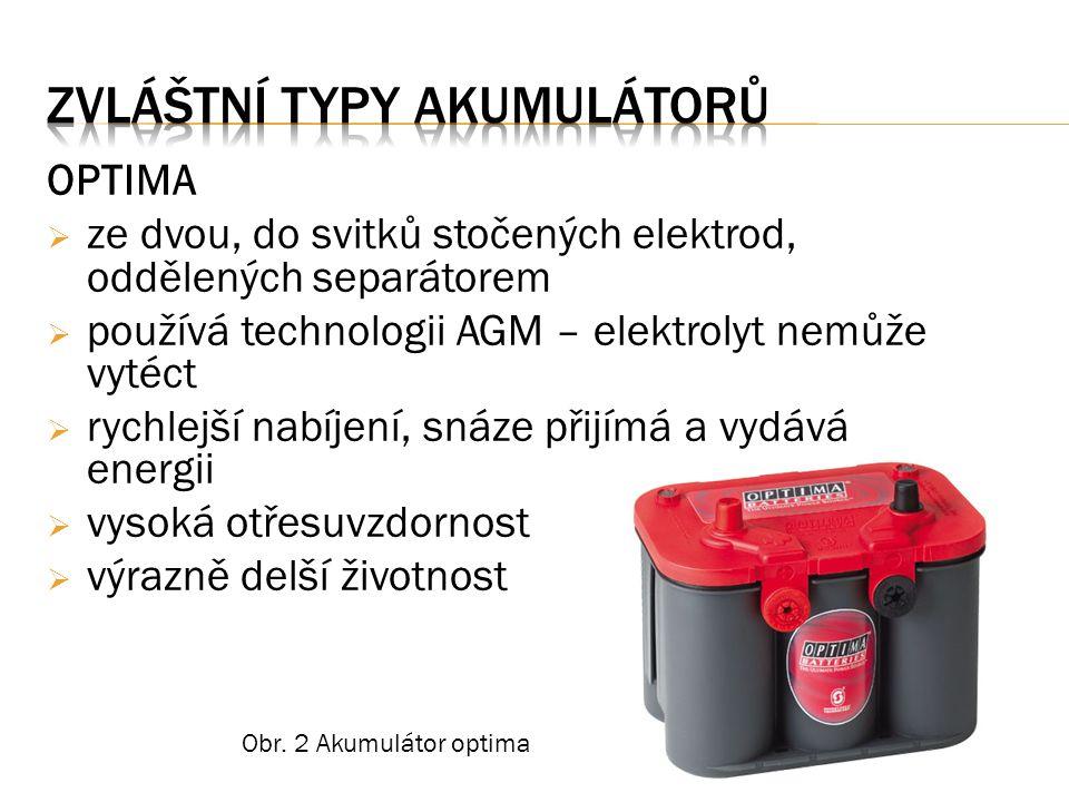 OPTIMA  ze dvou, do svitků stočených elektrod, oddělených separátorem  používá technologii AGM – elektrolyt nemůže vytéct  rychlejší nabíjení, snáz