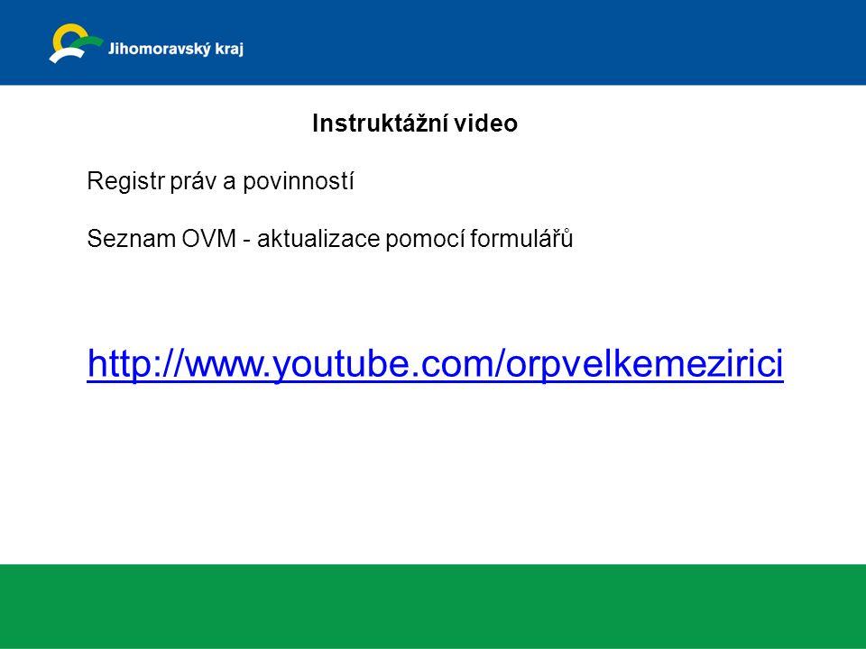 Instruktážní video Registr práv a povinností Seznam OVM - aktualizace pomocí formulářů http://www.youtube.com/orpvelkemezirici