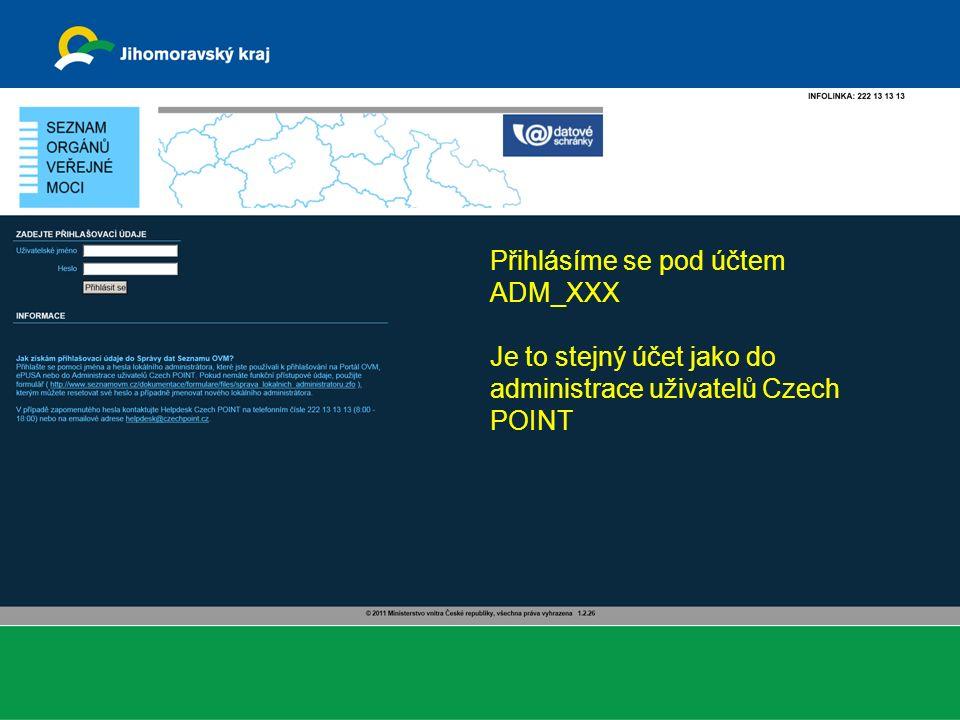 Přihlásíme se pod účtem ADM_XXX Je to stejný účet jako do administrace uživatelů Czech POINT