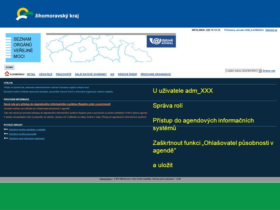 """Veškeré informace o základních registrech http://www.szrcr.cz/ U uživatele adm_XXX Správa rolí Přístup do agendových informačních systémů Zaškrtnout funkci """"Ohlašovatel působnosti v agendě a uložit"""