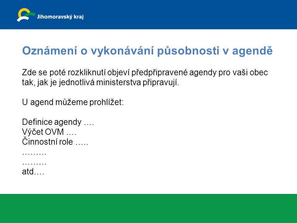 Oznámení o vykonávání působnosti v agendě Zde se poté rozkliknutí objeví předpřipravené agendy pro vaši obec tak, jak je jednotlivá ministerstva připravují.