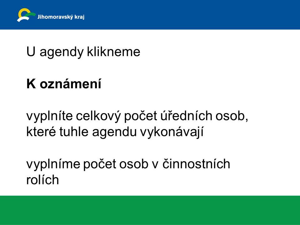 U agendy klikneme K oznámení vyplníte celkový počet úředních osob, které tuhle agendu vykonávají vyplníme počet osob v činnostních rolích