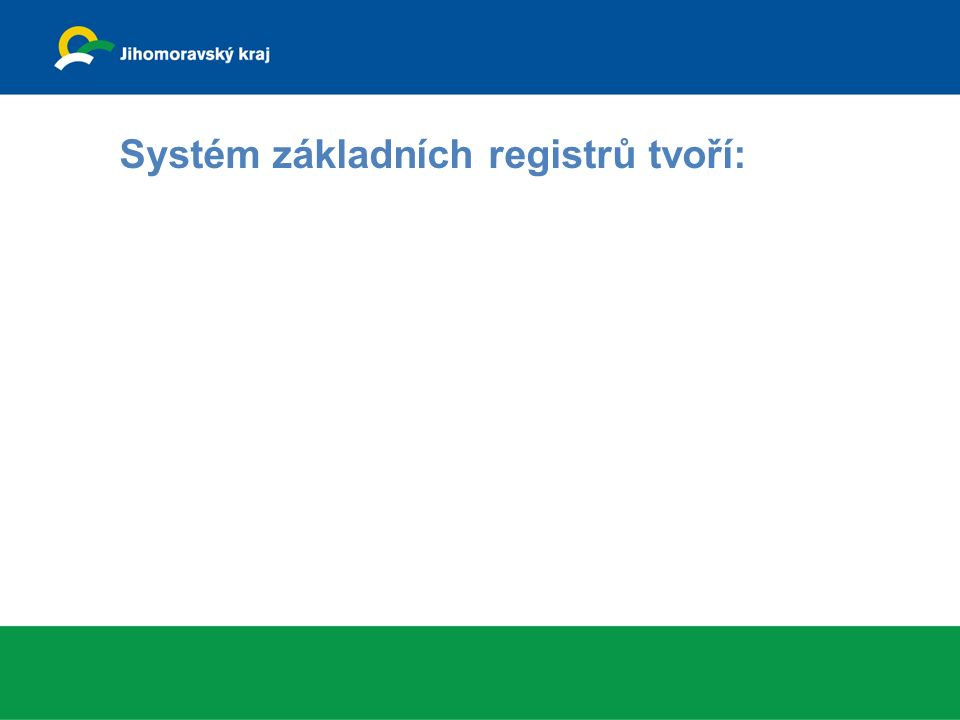 RUIAN Registr územní identifikace, adres a nemovitostí – obsahuje základní identifikační, lokalizační a doplňkové údaje o územních prvcích a územně evidenčních jednotkách a vzájemné časové a územní vazby mezi nimi.