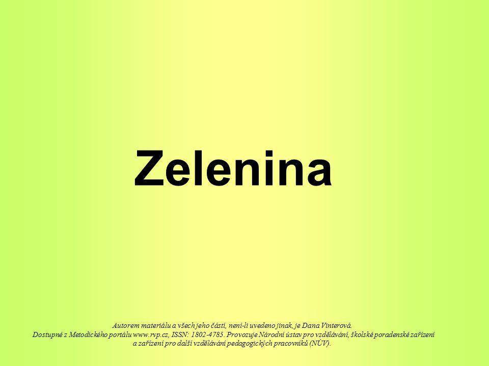 Zelenina Autorem materiálu a všech jeho částí, není-li uvedeno jinak, je Dana Vinterová. Dostupné z Metodického portálu www.rvp.cz, ISSN: 1802-4785. P