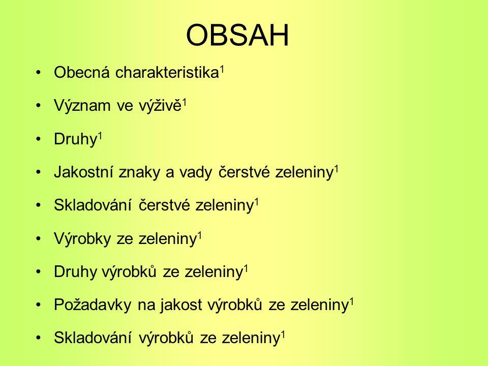 OBSAH Obecná charakteristika 1 Význam ve výživě 1 Druhy 1 Jakostní znaky a vady čerstvé zeleniny 1 Skladování čerstvé zeleniny 1 Výrobky ze zeleniny 1