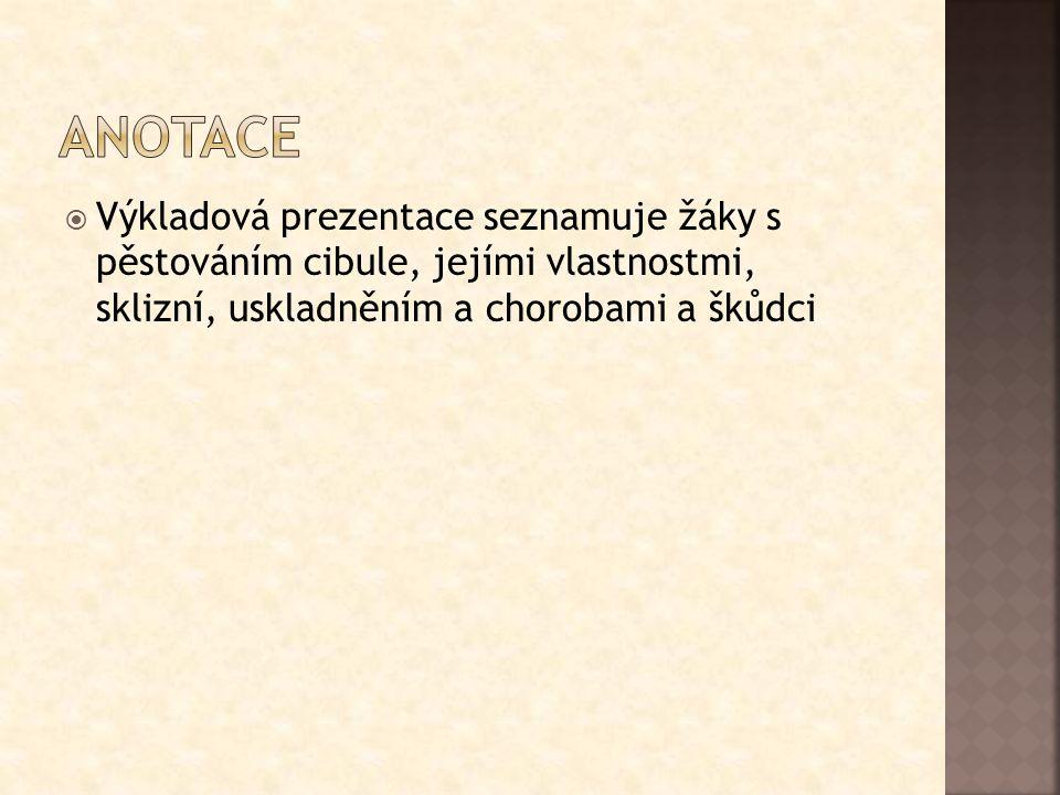  Výkladová prezentace seznamuje žáky s pěstováním cibule, jejími vlastnostmi, sklizní, uskladněním a chorobami a škůdci