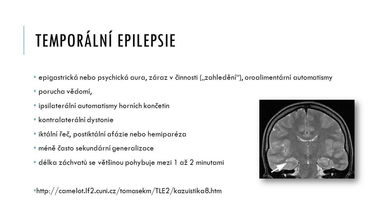 """TEMPORÁLNÍ EPILEPSIE epigastrická nebo psychická aura, záraz v činnosti (""""zahledění""""), oroalimentární automatismy porucha vědomí, ipsilaterální automa"""