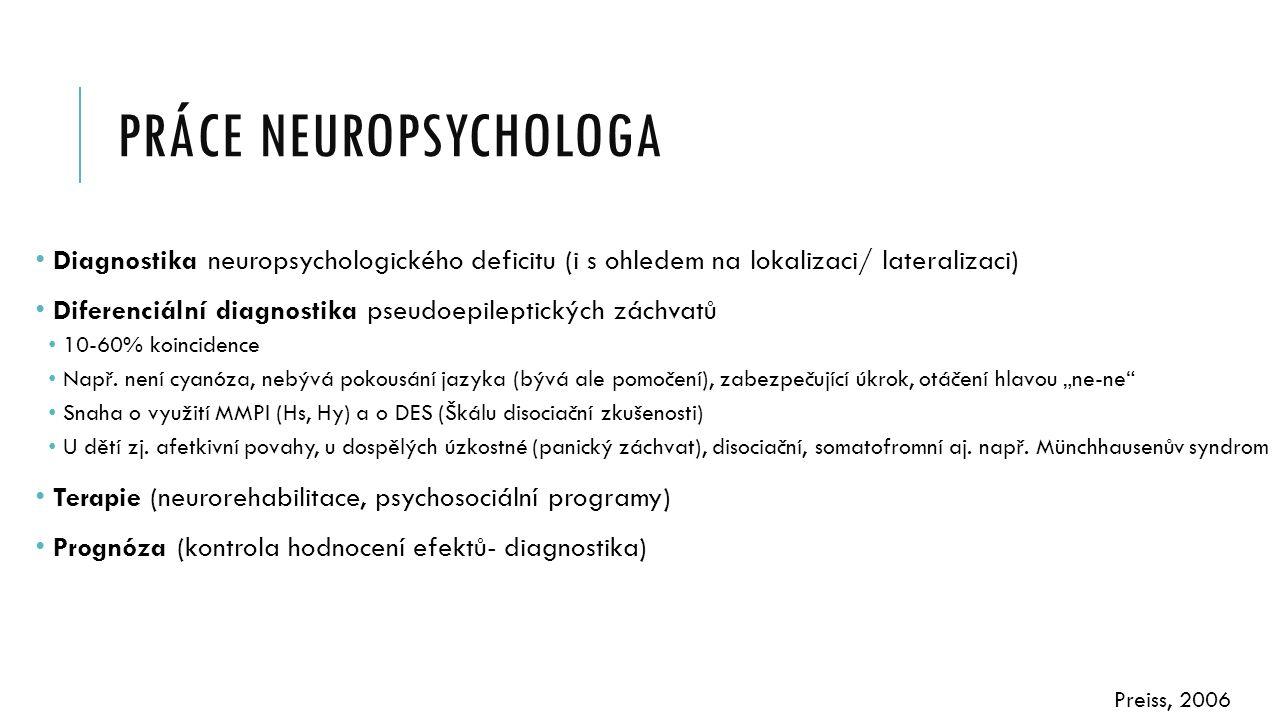 PRÁCE NEUROPSYCHOLOGA Diagnostika neuropsychologického deficitu (i s ohledem na lokalizaci/ lateralizaci) Diferenciální diagnostika pseudoepileptickýc
