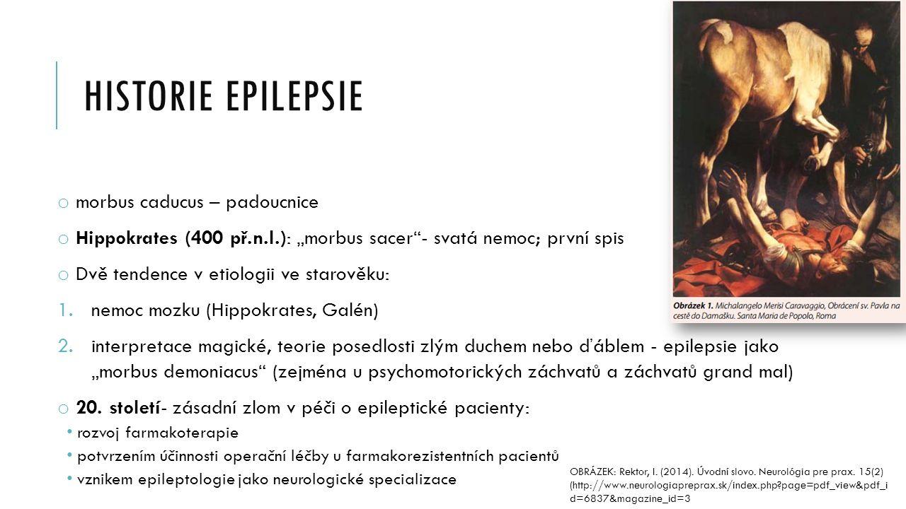 "HISTORIE EPILEPSIE o morbus caducus – padoucnice o Hippokrates (400 př.n.l.): ""morbus sacer""- svatá nemoc; první spis o Dvě tendence v etiologii ve st"