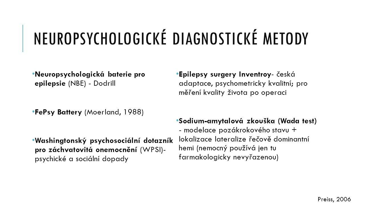 NEUROPSYCHOLOGICKÉ DIAGNOSTICKÉ METODY Neuropsychologická baterie pro epilepsie (NBE) - Dodrill FePsy Battery (Moerland, 1988) Washingtonský psychosoc
