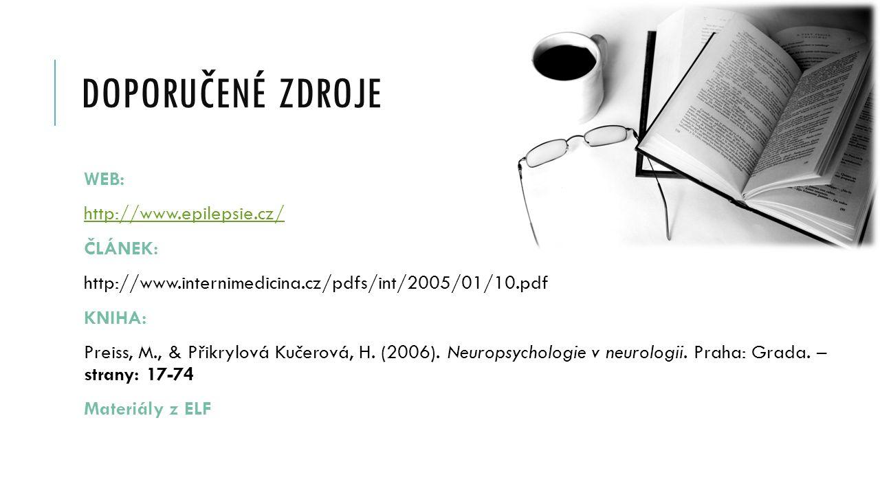 DOPORUČENÉ ZDROJE WEB: http://www.epilepsie.cz/ ČLÁNEK: http://www.internimedicina.cz/pdfs/int/2005/01/10.pdf KNIHA: Preiss, M., & Přikrylová Kučerová