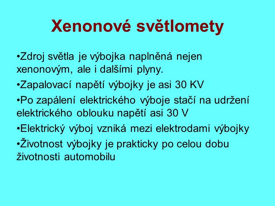 Xenonové světlomety Zdroj světla je výbojka naplněná nejen xenonovým, ale i dalšími plyny.