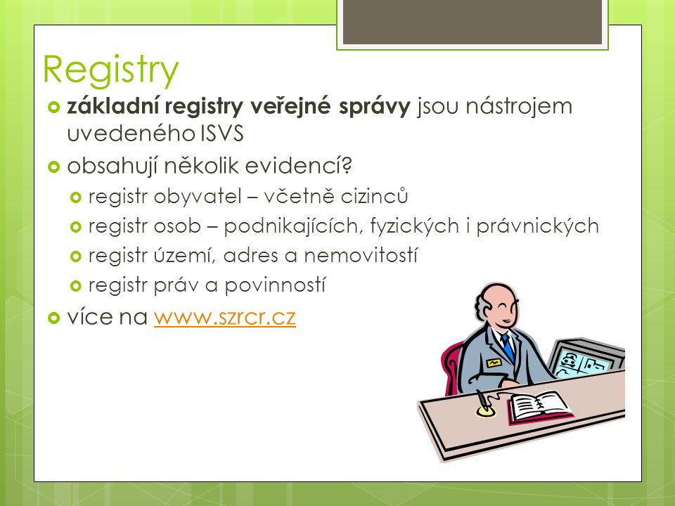 Registry  základní registry veřejné správy jsou nástrojem uvedeného ISVS  obsahují několik evidencí?  registr obyvatel – včetně cizinců  registr o