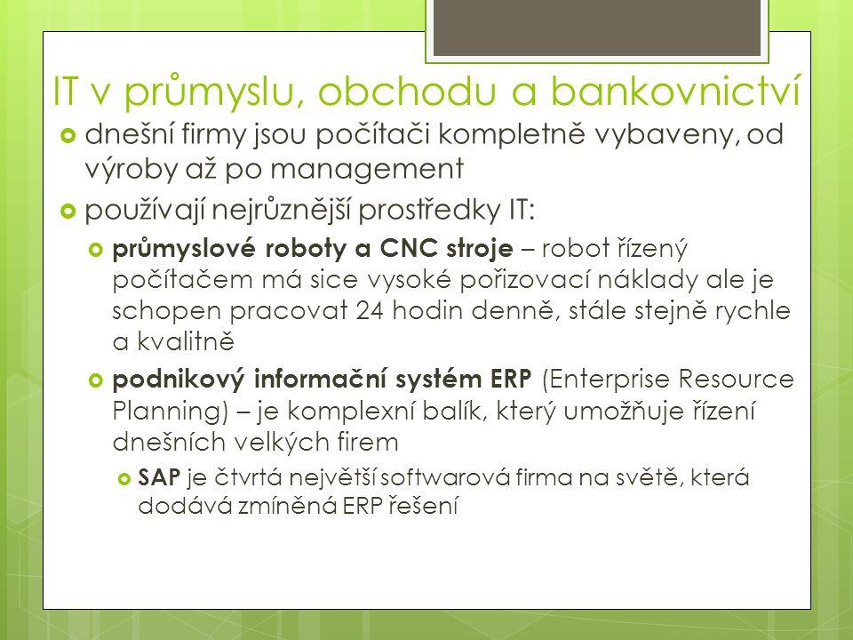 IT v průmyslu, obchodu a bankovnictví ERP systém založený na databázi FinanceMzdy Personali- stika Zákazníci Hotové výrobky Řízení výroby SkladDodavatelé Účetnictví