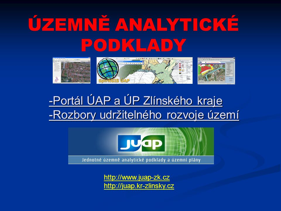 -Portál ÚAP a ÚP Zlínského kraje -Rozbory udržitelného rozvoje území http://www.juap-zk.cz http://juap.kr-zlinsky.cz ÚZEMNĚ ANALYTICKÉ PODKLADY