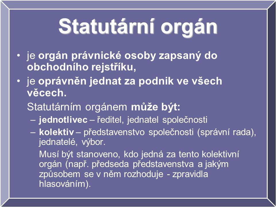 Statutární orgán je orgán právnické osoby zapsaný do obchodního rejstříku, je oprávněn jednat za podnik ve všech věcech.