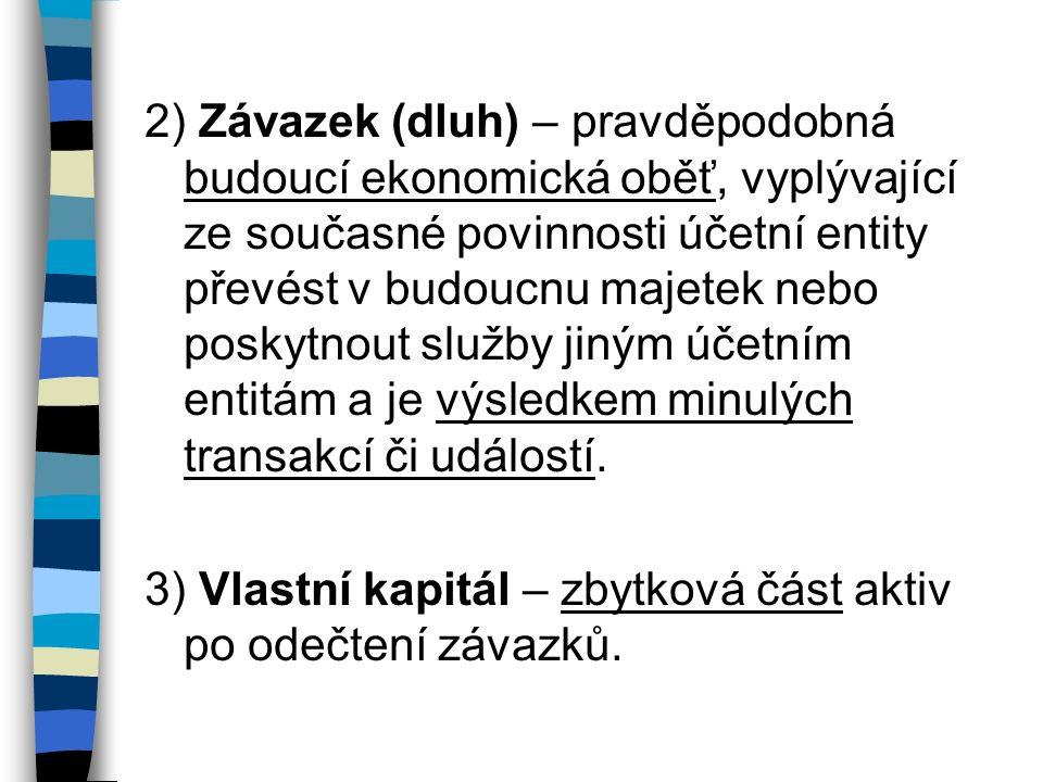 2) Závazek (dluh) – pravděpodobná budoucí ekonomická oběť, vyplývající ze současné povinnosti účetní entity převést v budoucnu majetek nebo poskytnout