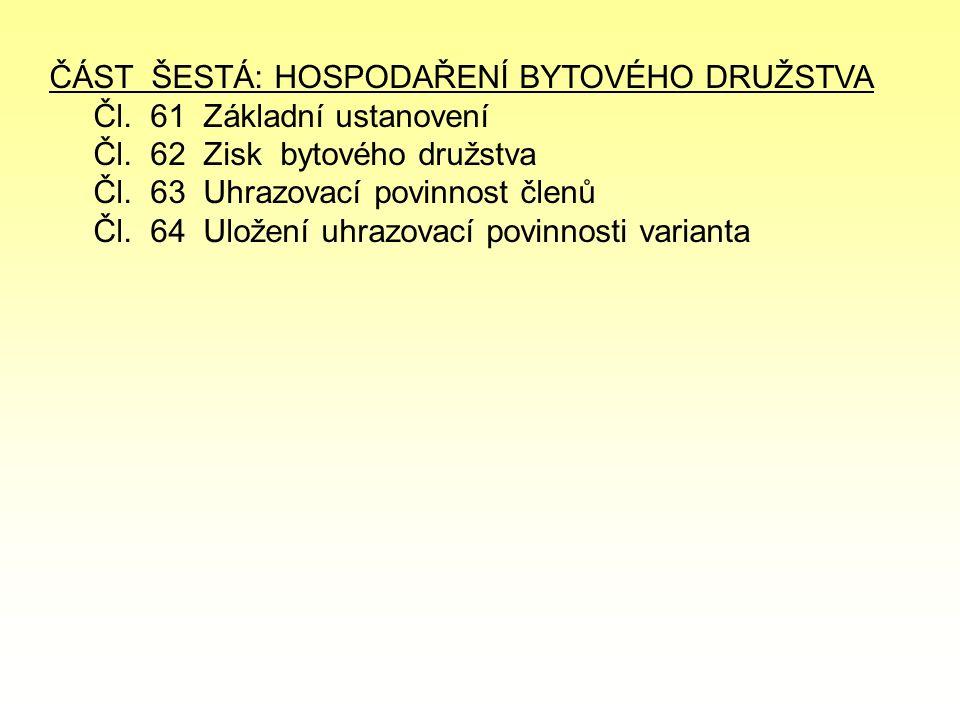ČÁST ŠESTÁ: HOSPODAŘENÍ BYTOVÉHO DRUŽSTVA Čl. 61 Základní ustanovení Čl.