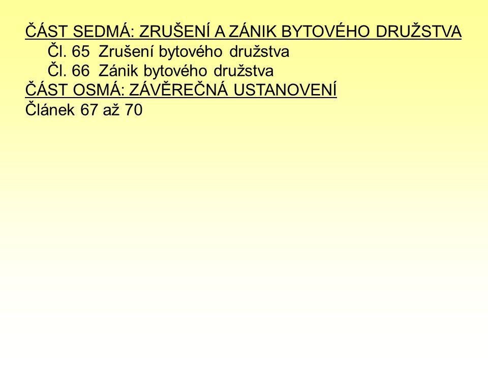 ČÁST SEDMÁ: ZRUŠENÍ A ZÁNIK BYTOVÉHO DRUŽSTVA Čl. 65 Zrušení bytového družstva Čl.