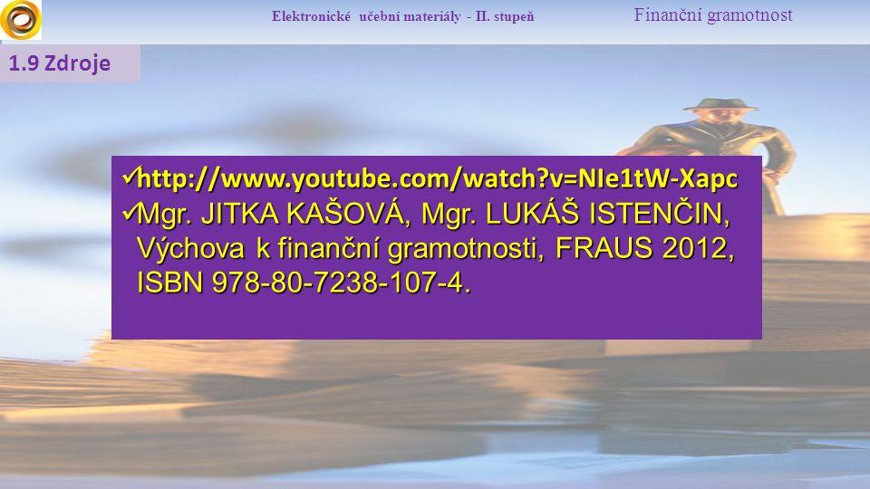 Elektronické učební materiály - II. stupeň Finanční gramotnost 1.9 Zdroje http://www.youtube.com/watch?v=NIe1tW-Xapc http://www.youtube.com/watch?v=NI