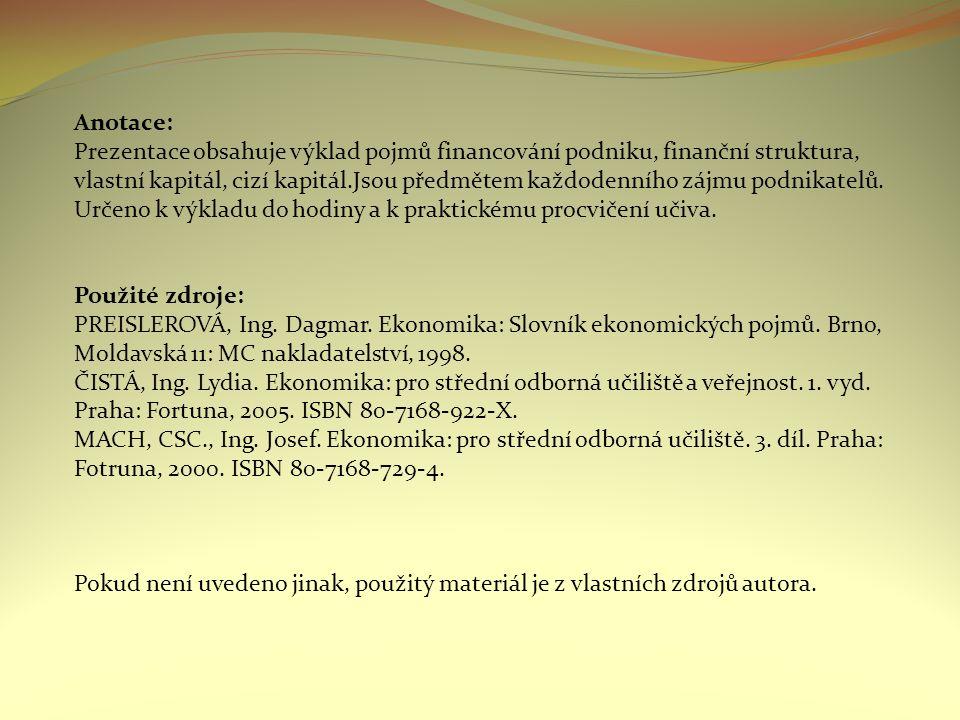 Anotace: Prezentace obsahuje výklad pojmů financování podniku, finanční struktura, vlastní kapitál, cizí kapitál.Jsou předmětem každodenního zájmu podnikatelů.