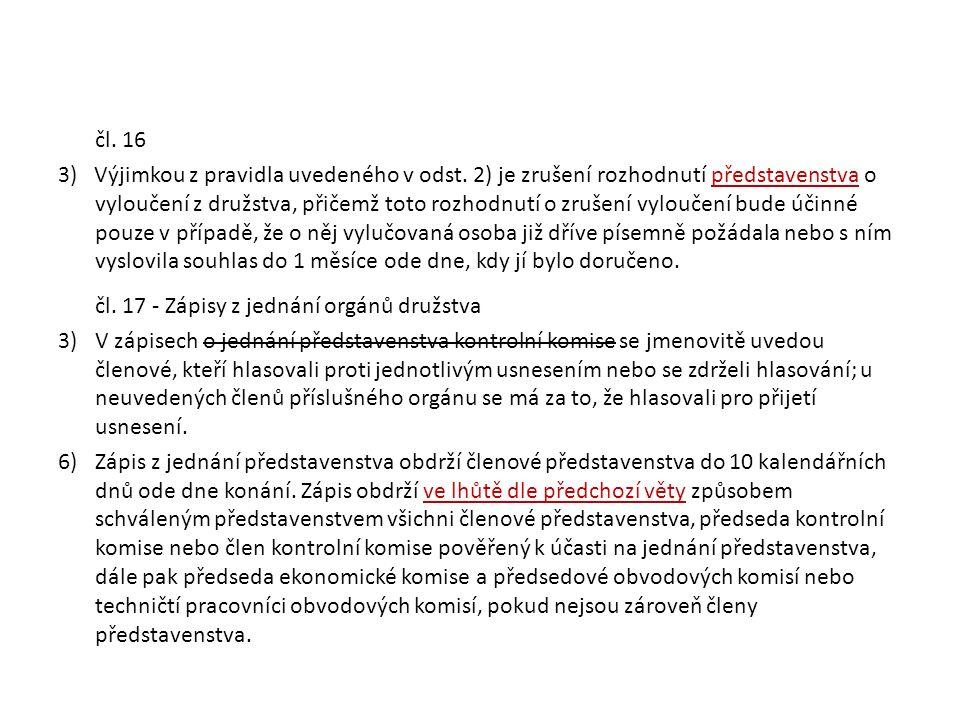 čl. 16 3)Výjimkou z pravidla uvedeného v odst. 2) je zrušení rozhodnutí představenstva o vyloučení z družstva, přičemž toto rozhodnutí o zrušení vylou