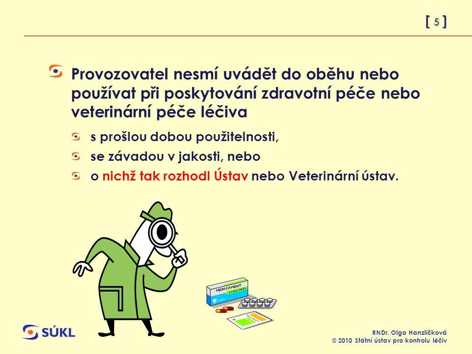 [ 6 ] RNDr.Olga Hanzlíčková © 2010 Státní ústav pro kontrolu léčiv § 77 odst.1 písm.